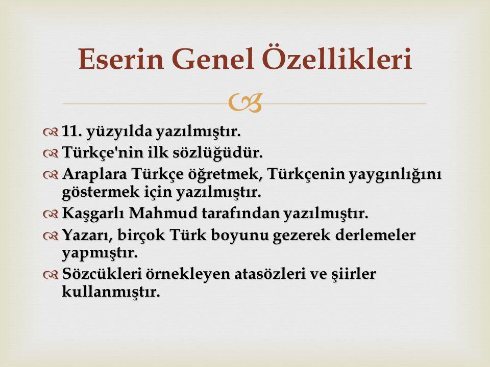   11. yüzyılda yazılmıştır.  Türkçe'nin ilk sözlüğüdür.  Araplara Türkçe öğretmek, Türkçenin yaygınlığını göstermek için yazılmıştır.  Kaşgarlı M