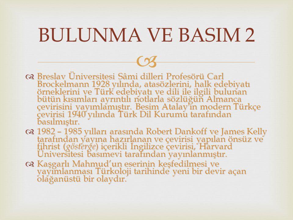   Breslav Üniversitesi Sâmi dilleri Profesörü Carl Brockelmann 1928 yılında, atasözlerini, halk edebiyatı örneklerini ve Türk edebiyatı ve dili ile ilgili bulunan bütün kısımları ayrıntılı notlarla sözlüğün Almanca çevirisini yayımlamıştır.