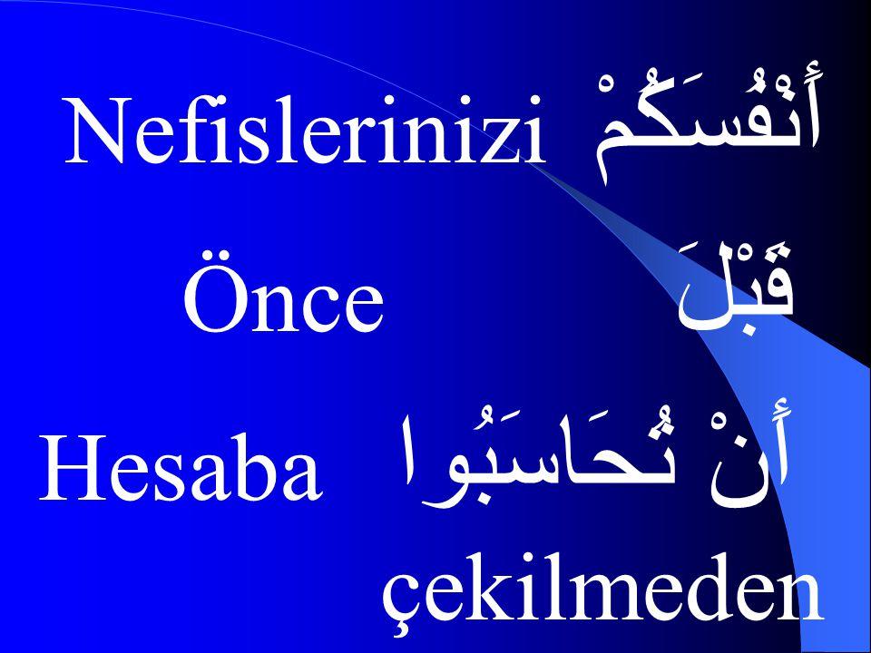 أَنْفُسَكُمْ Nefislerinizi قَبْلَ Önce أَنْ تُحَاسَبُوا Hesaba çekilmeden