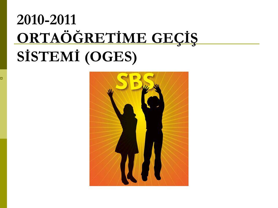 2010-2011 ORTAÖĞRETİME GEÇİŞ SİSTEMİ (OGES)