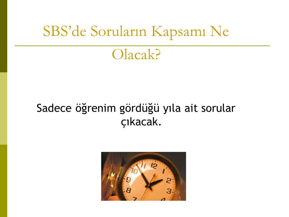 SBS'de Soruların Kapsamı Ne Olacak Sadece öğrenim gördüğü yıla ait sorular çıkacak.