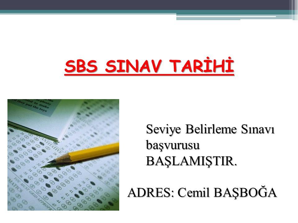 SBS SINAV TARİHİ Seviye Belirleme Sınavı başvurusu BAŞLAMIŞTIR. ADRES: Cemil BAŞBOĞA