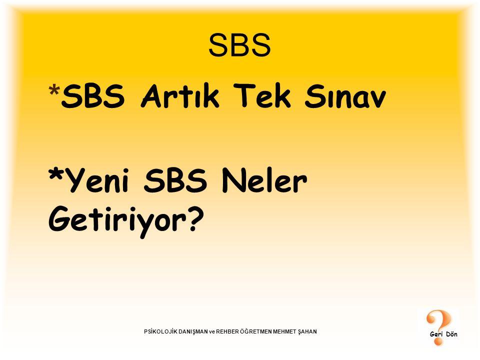 SBS * SBS Artık Tek Sınav *Yeni SBS Neler Getiriyor? Geri Dön PSİKOLOJİK DANIŞMAN ve REHBER ÖĞRETMEN MEHMET ŞAHAN