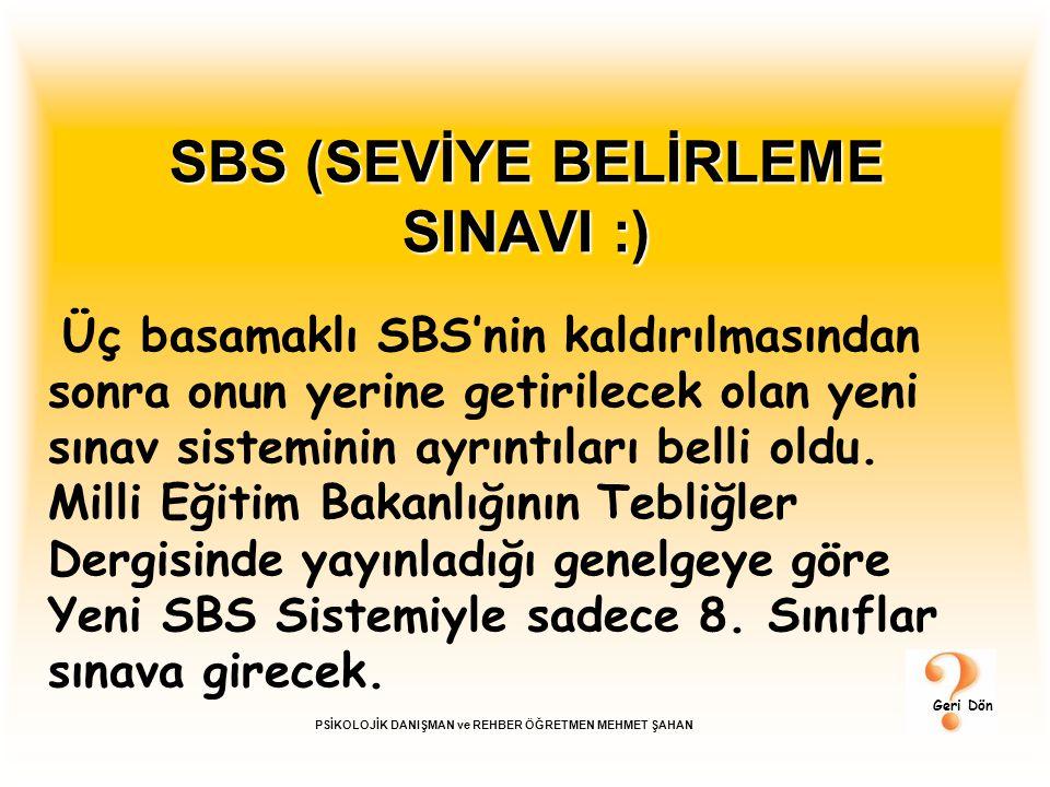 SBS (SEVİYE BELİRLEME SINAVI :) Üç basamaklı SBS'nin kaldırılmasından sonra onun yerine getirilecek olan yeni sınav sisteminin ayrıntıları belli oldu.