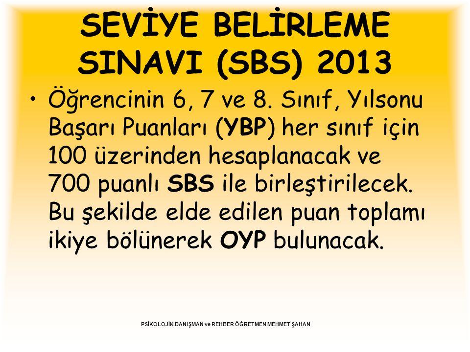 SEVİYE BELİRLEME SINAVI (SBS) 2013 Öğrencinin 6, 7 ve 8. Sınıf, Yılsonu Başarı Puanları (YBP) her sınıf için 100 üzerinden hesaplanacak ve 700 puanlı