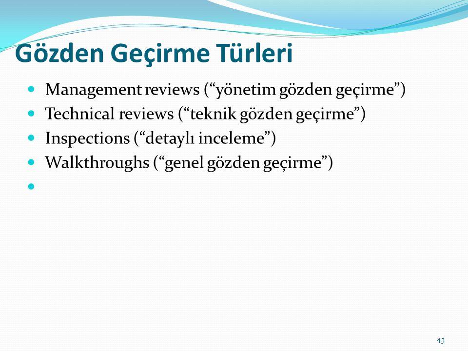 Gözden Geçirme Türleri Management reviews ( yönetim gözden geçirme ) Technical reviews ( teknik gözden geçirme ) Inspections ( detaylı inceleme ) Walkthroughs ( genel gözden geçirme ) 43