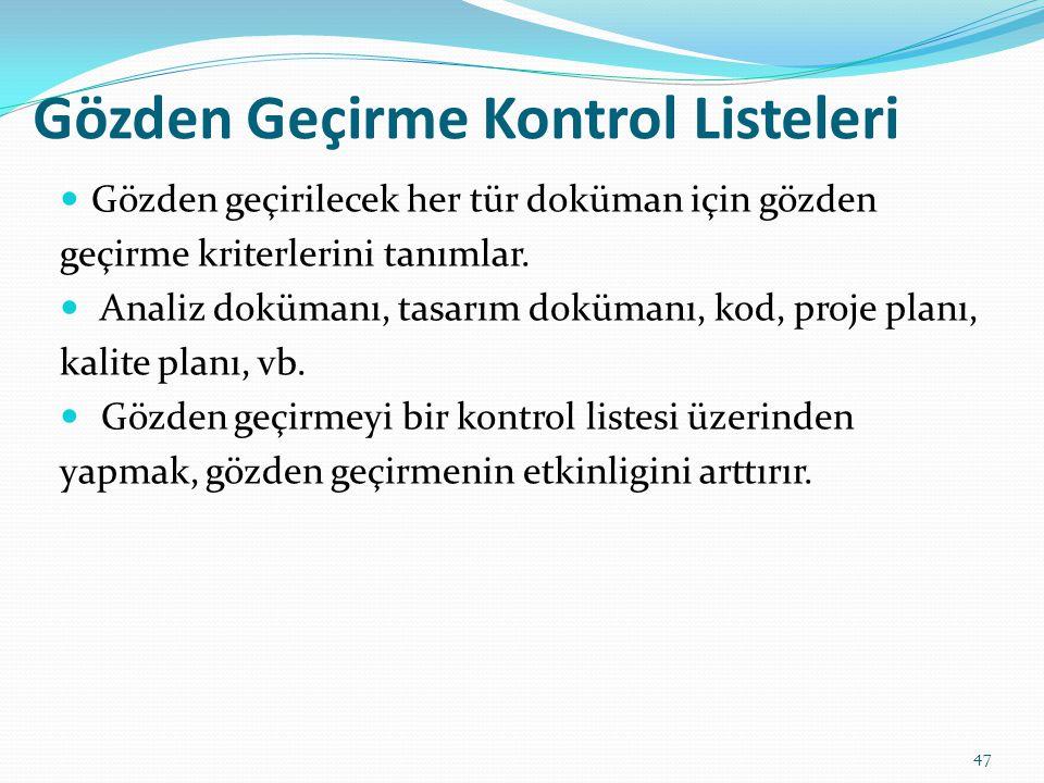 Gözden Geçirme Kontrol Listeleri Gözden geçirilecek her tür doküman için gözden geçirme kriterlerini tanımlar.
