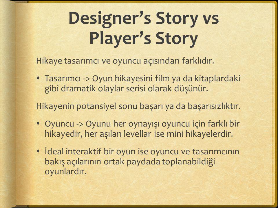 Designer's Story vs Player's Story  İdeal interaktif hikaye;  Parent – Child  Role Playing Games (D&D)  Bilgisayarlar henüz insanlar gibi her türlü olasılığa karşı cevap üretecek ya da hikayenin gidişatını değiştirecek kadar hızlı cevap üretemediğinden bu örnekleri bilgisayar oyunlarında kullanabilmek için daha çok uzun yolumuz var.