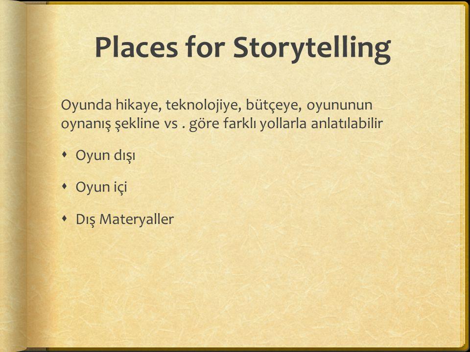 Places for Storytelling  Oyun dışı: Oyun sürerken ancak oyuncu aktif olarak oynamıyorken yapılan hikaye anlatımıdır.