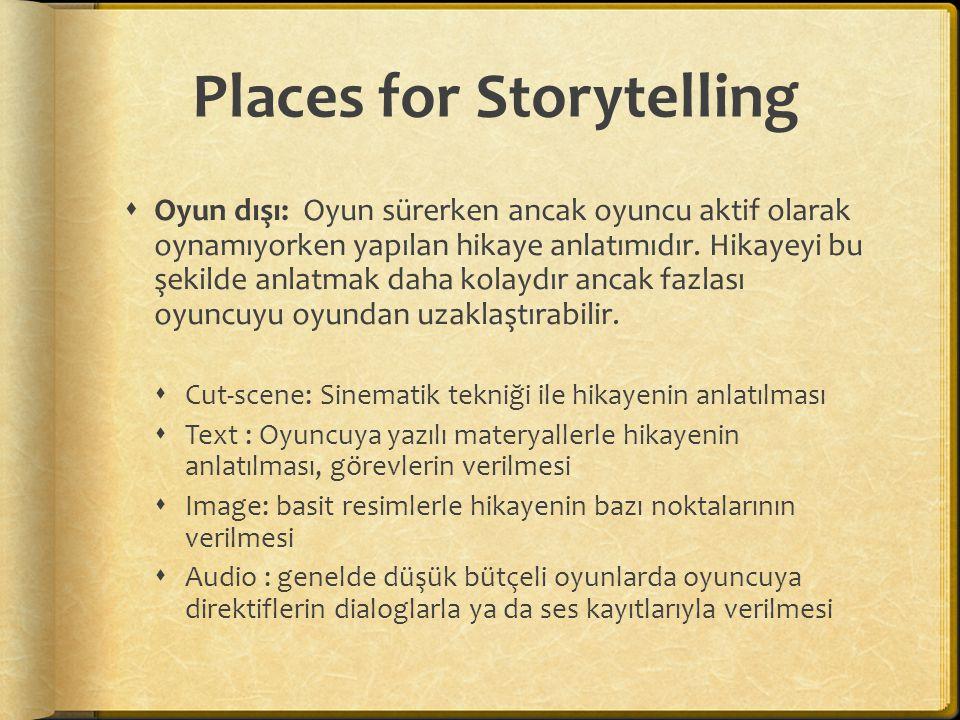 Places For Storytelling  Oyun içi : Hikaye oyuncu oyunu aktif olarak oynarken anlatılır.