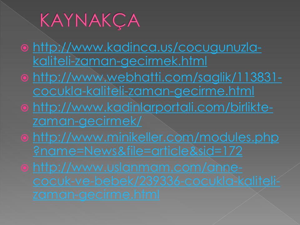 http://www.kadinca.us/cocugunuzla- kaliteli-zaman-gecirmek.html http://www.kadinca.us/cocugunuzla- kaliteli-zaman-gecirmek.html  http://www.webhatti.com/saglik/113831- cocukla-kaliteli-zaman-gecirme.html http://www.webhatti.com/saglik/113831- cocukla-kaliteli-zaman-gecirme.html  http://www.kadinlarportali.com/birlikte- zaman-gecirmek/ http://www.kadinlarportali.com/birlikte- zaman-gecirmek/  http://www.minikeller.com/modules.php ?name=News&file=article&sid=172 http://www.minikeller.com/modules.php ?name=News&file=article&sid=172  http://www.uslanmam.com/anne- cocuk-ve-bebek/239336-cocukla-kaliteli- zaman-gecirme.html http://www.uslanmam.com/anne- cocuk-ve-bebek/239336-cocukla-kaliteli- zaman-gecirme.html