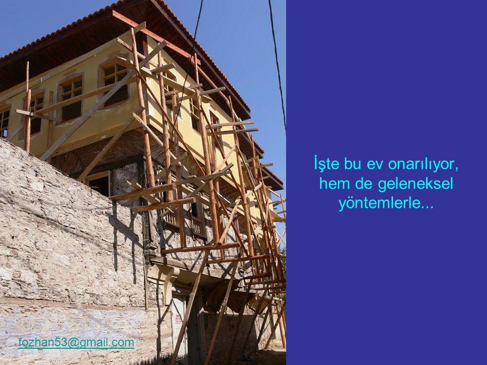 İşte bu ev onarılıyor, hem de geleneksel yöntemlerle... fozhan53@gmail.com