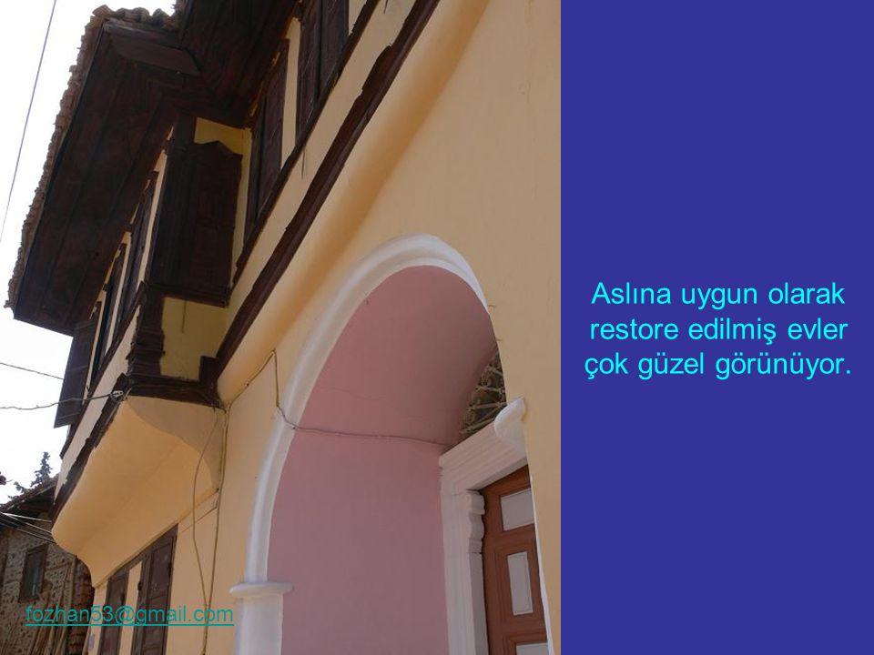 Aslına uygun olarak restore edilmiş evler çok güzel görünüyor. fozhan53@gmail.com