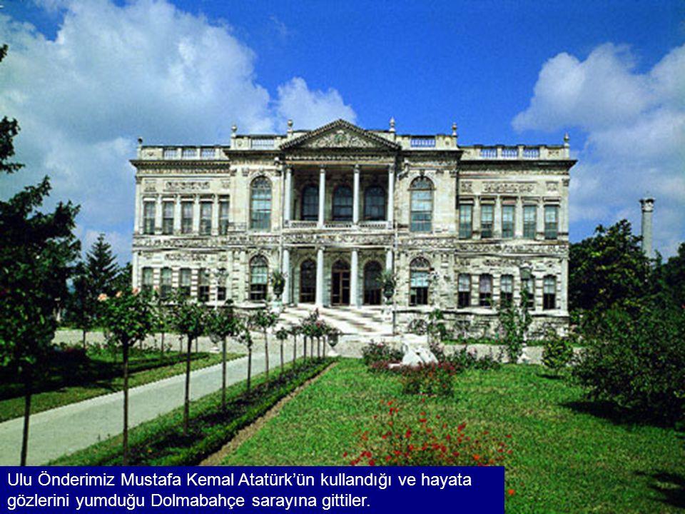 Ulu Önderimiz Mustafa Kemal Atatürk'ün kullandığı ve hayata gözlerini yumduğu Dolmabahçe sarayına gittiler.