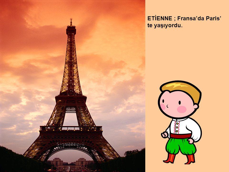 ETİENNE ; Fransa'da Paris' te yaşıyordu.