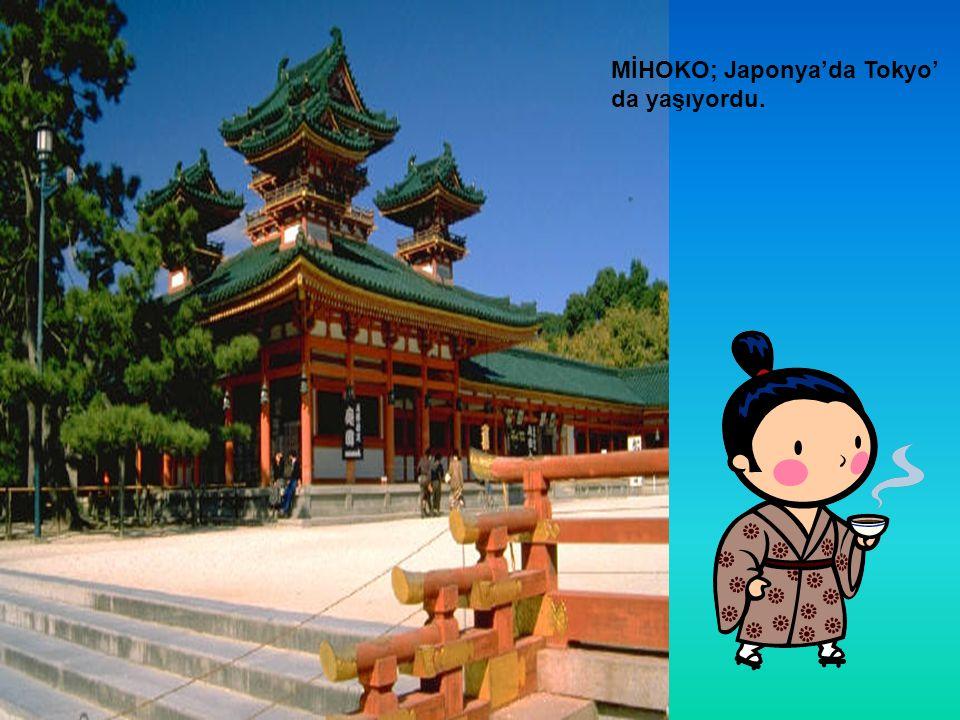 MİHOKO; Japonya'da Tokyo' da yaşıyordu.