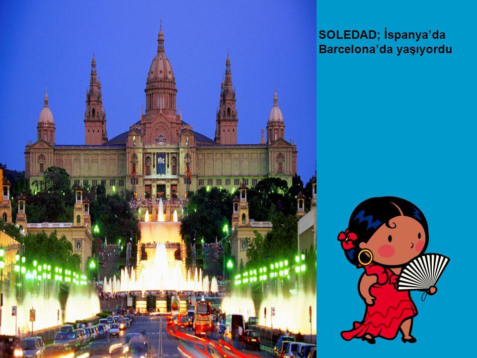 SOLEDAD; İspanya'da Barcelona'da yaşıyordu