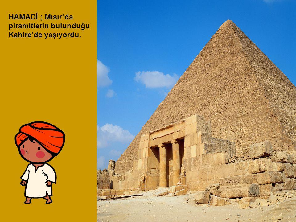 HAMADİ ; Mısır'da piramitlerin bulunduğu Kahire'de yaşıyordu.
