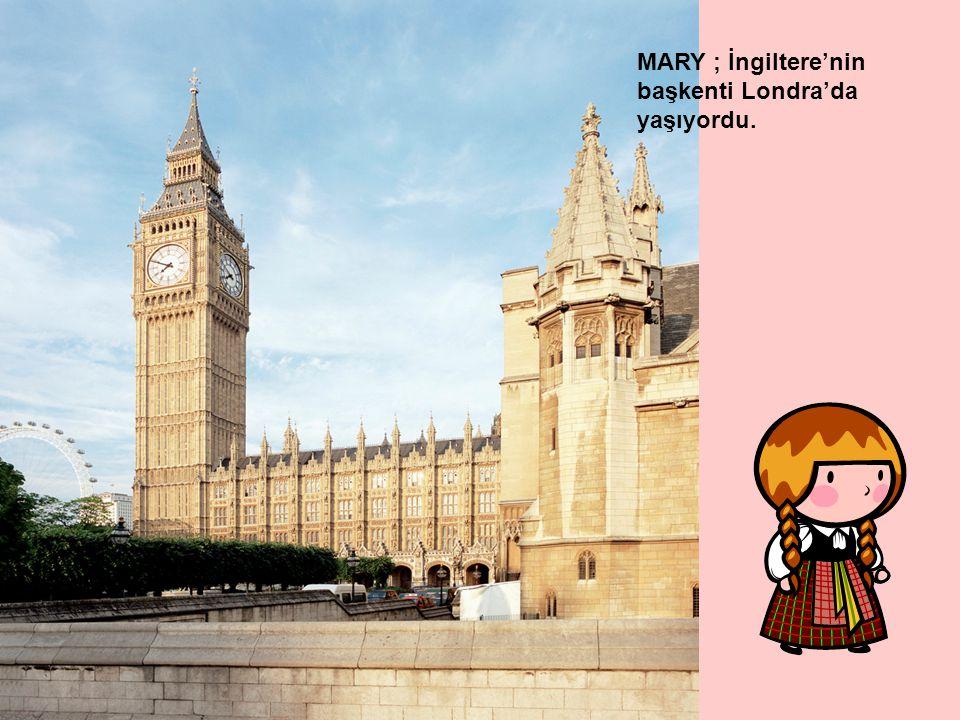 MARY ; İngiltere'nin başkenti Londra'da yaşıyordu.