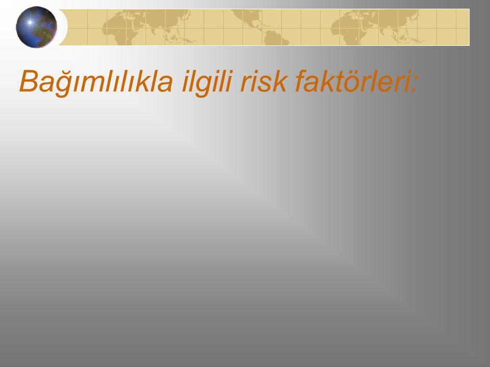 Bağımlılıkla ilgili risk faktörleri:
