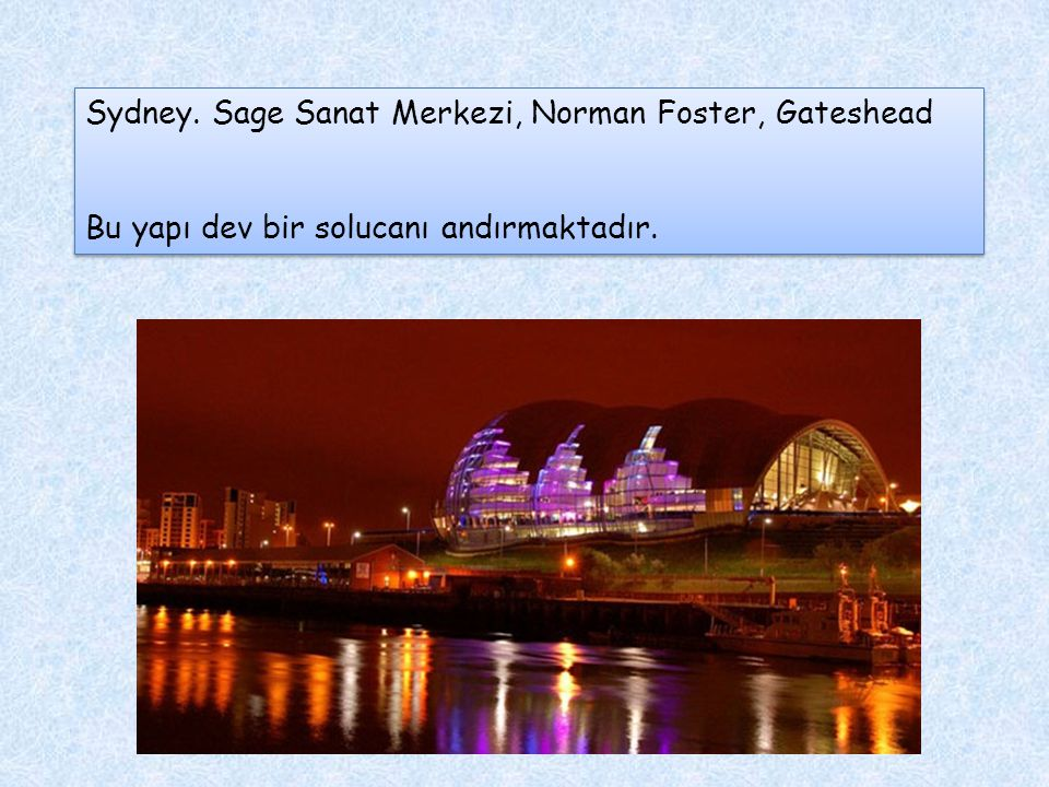 Sydney. Sage Sanat Merkezi, Norman Foster, Gateshead Bu yapı dev bir solucanı andırmaktadır. Sydney. Sage Sanat Merkezi, Norman Foster, Gateshead Bu y