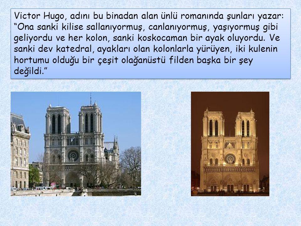 """Victor Hugo, adını bu binadan alan ünlü romanında şunları yazar: """"Ona sanki kilise sallanıyormuş, canlanıyormuş, yaşıyormuş gibi geliyordu ve her kolo"""