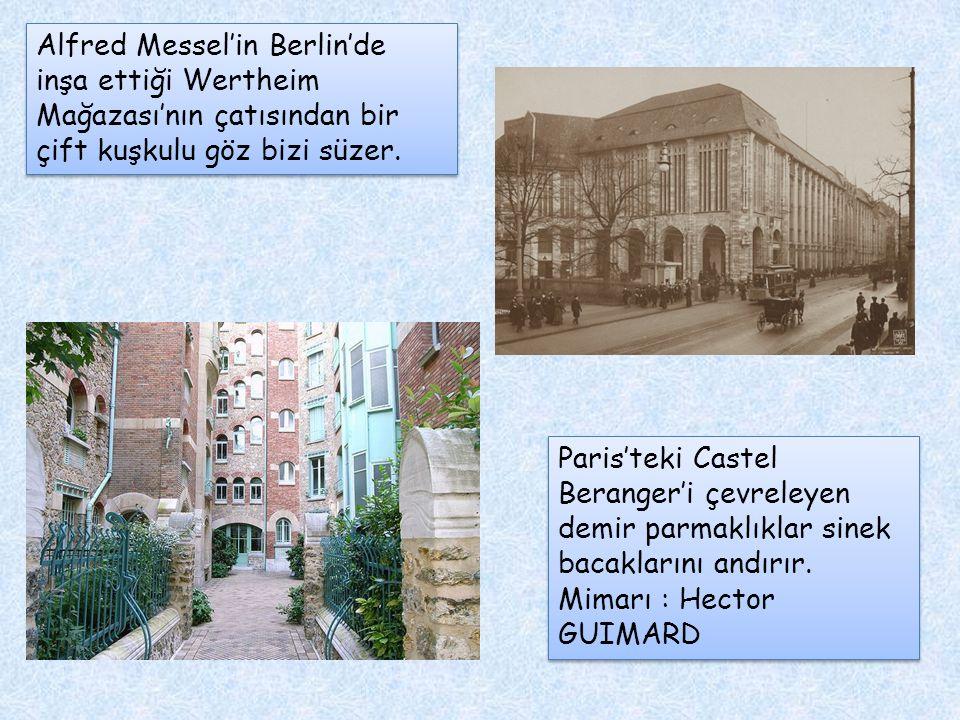 Alfred Messel'in Berlin'de inşa ettiği Wertheim Mağazası'nın çatısından bir çift kuşkulu göz bizi süzer. Paris'teki Castel Beranger'i çevreleyen demir