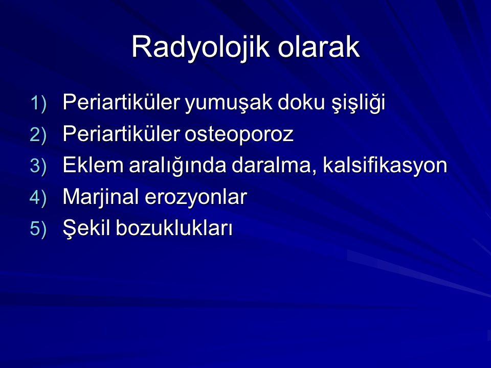 Radyolojik olarak 1) Periartiküler yumuşak doku şişliği 2) Periartiküler osteoporoz 3) Eklem aralığında daralma, kalsifikasyon 4) Marjinal erozyonlar