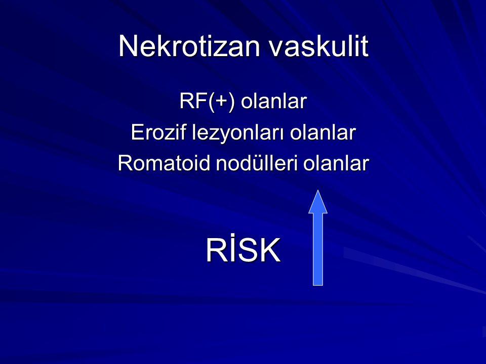 Nekrotizan vaskulit RF(+) olanlar Erozif lezyonları olanlar Romatoid nodülleri olanlar RİSK