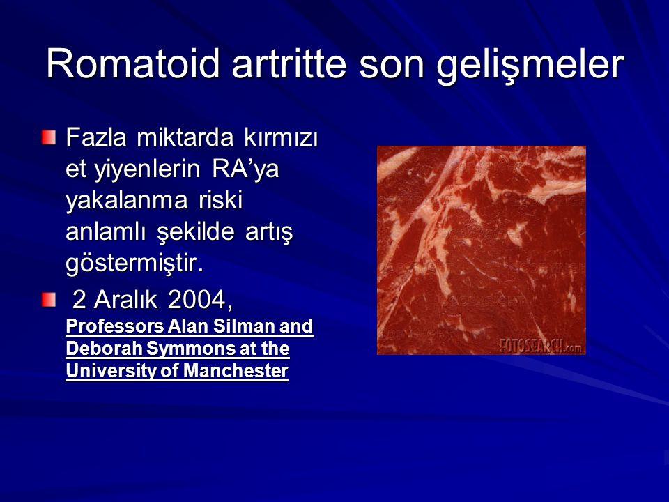 Romatoid artritte son gelişmeler Fazla miktarda kırmızı et yiyenlerin RA'ya yakalanma riski anlamlı şekilde artış göstermiştir. 2 Aralık 2004, Profess