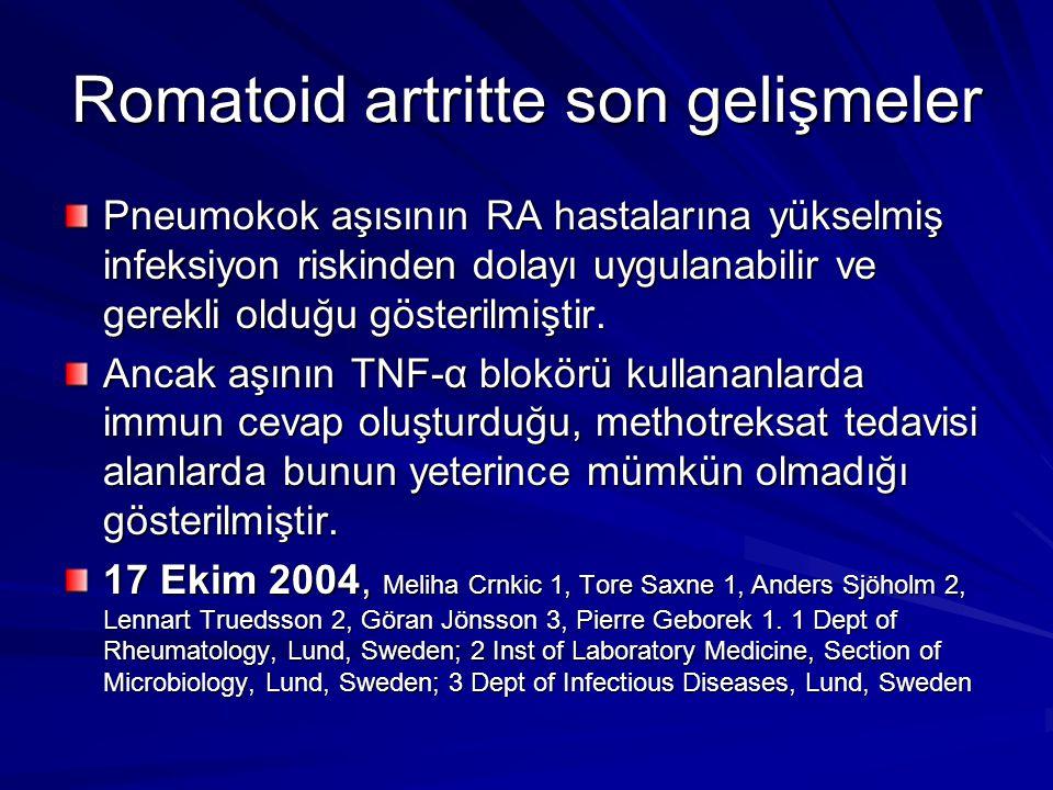 Romatoid artritte son gelişmeler Pneumokok aşısının RA hastalarına yükselmiş infeksiyon riskinden dolayı uygulanabilir ve gerekli olduğu gösterilmişti