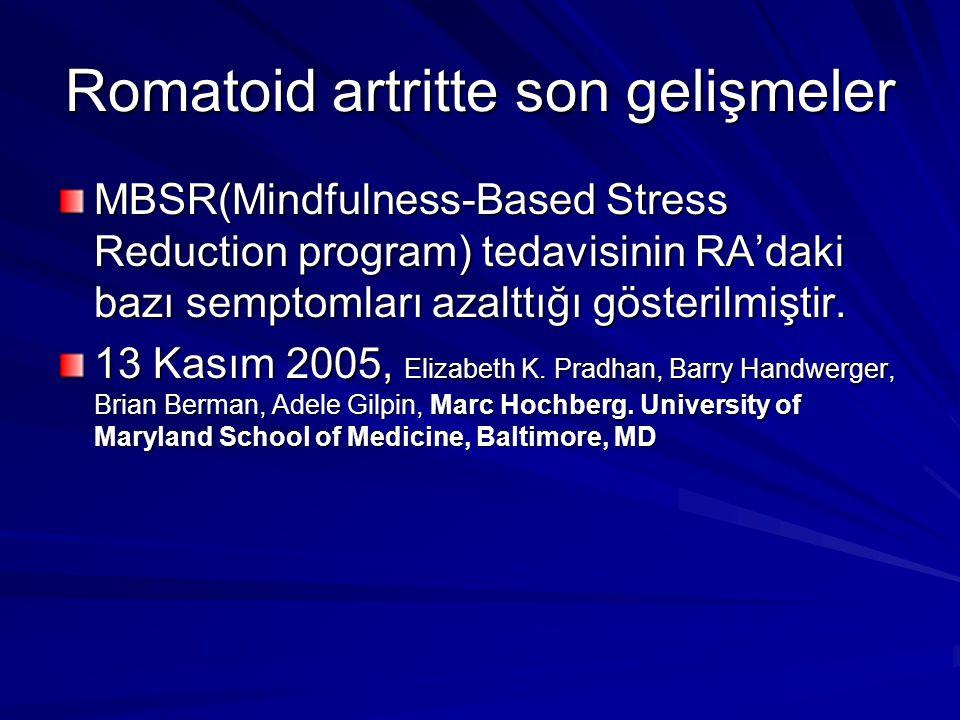 Romatoid artritte son gelişmeler MBSR(Mindfulness-Based Stress Reduction program) tedavisinin RA'daki bazı semptomları azalttığı gösterilmiştir. 13 Ka