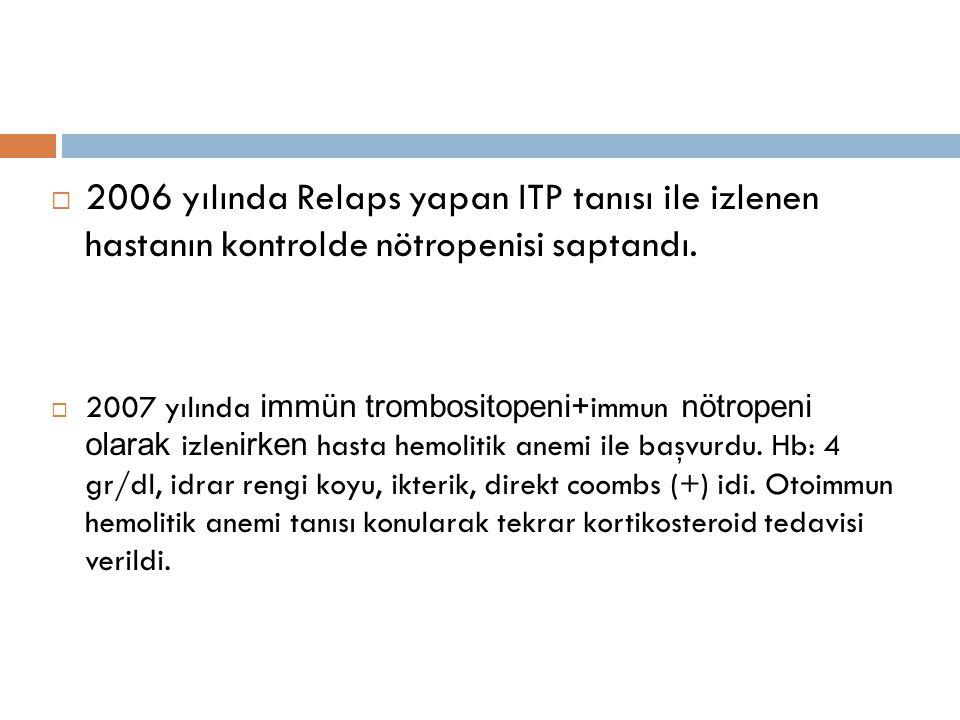  2006 yılında Relaps yapan ITP tanısı ile izlenen hastanın kontrolde nötropenisi saptandı.  2007 yılında immün trombositopeni+ immun nötropeni olara