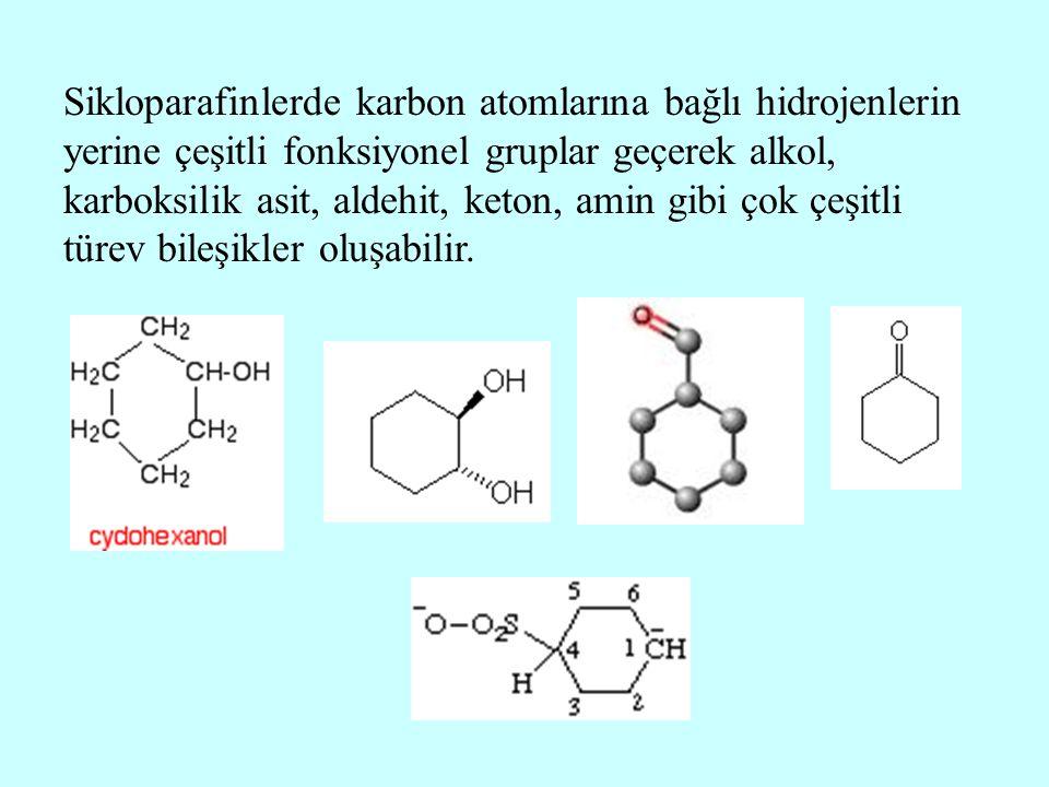 Sikloparafinlerde karbon atomlarına bağlı hidrojenlerin yerine çeşitli fonksiyonel gruplar geçerek alkol, karboksilik asit, aldehit, keton, amin gibi