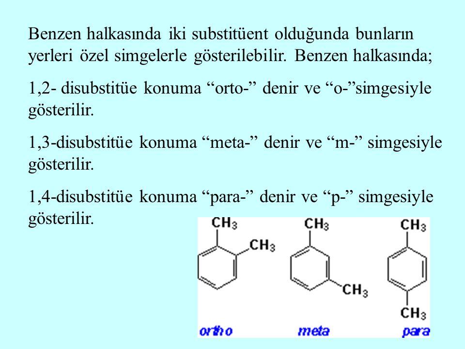 """Benzen halkasında iki substitüent olduğunda bunların yerleri özel simgelerle gösterilebilir. Benzen halkasında; 1,2- disubstitüe konuma """"orto-"""" denir"""