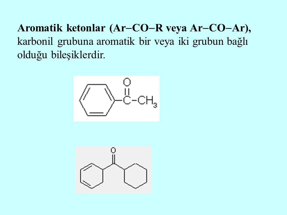 Aromatik ketonlar (Ar  CO  R veya Ar  CO  Ar), karbonil grubuna aromatik bir veya iki grubun bağlı olduğu bileşiklerdir.