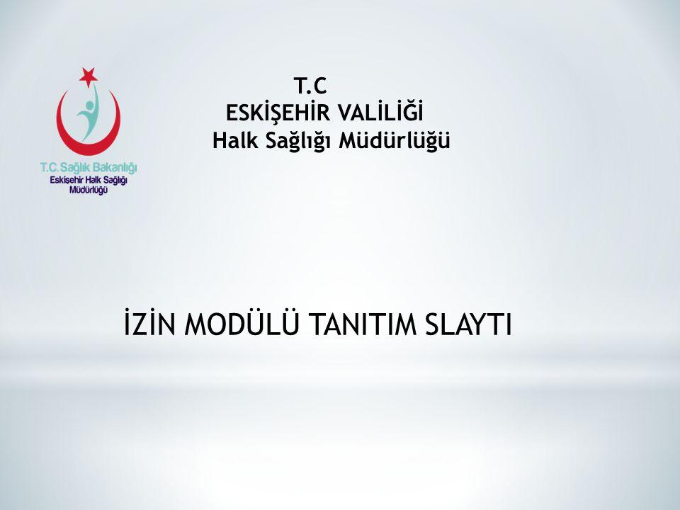 T.C ESKİŞEHİR VALİLİĞİ Halk Sağlığı Müdürlüğü İZİN MODÜLÜ TANITIM SLAYTI