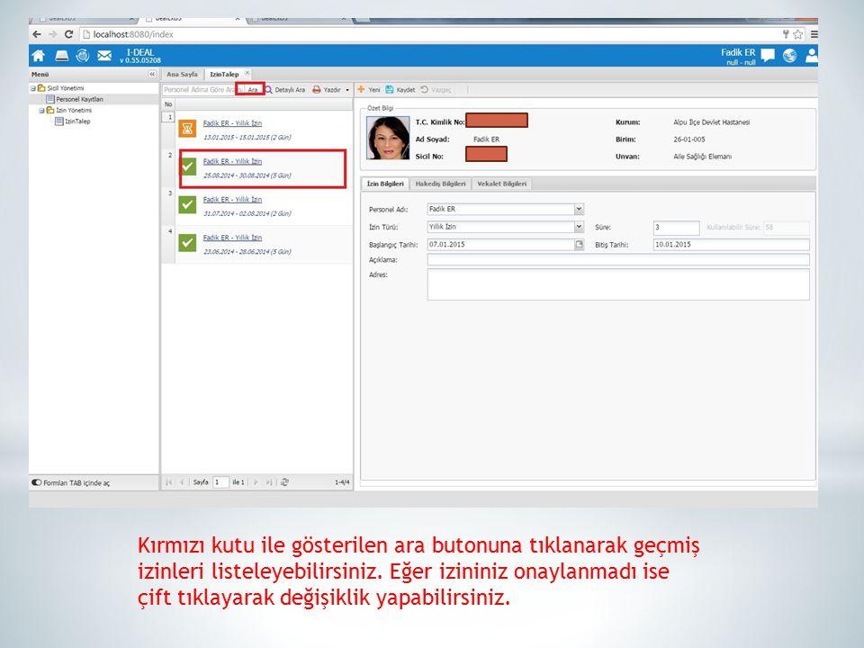 Kırmızı kutu ile gösterilen ara butonuna tıklanarak geçmiş izinleri listeleyebilirsiniz.