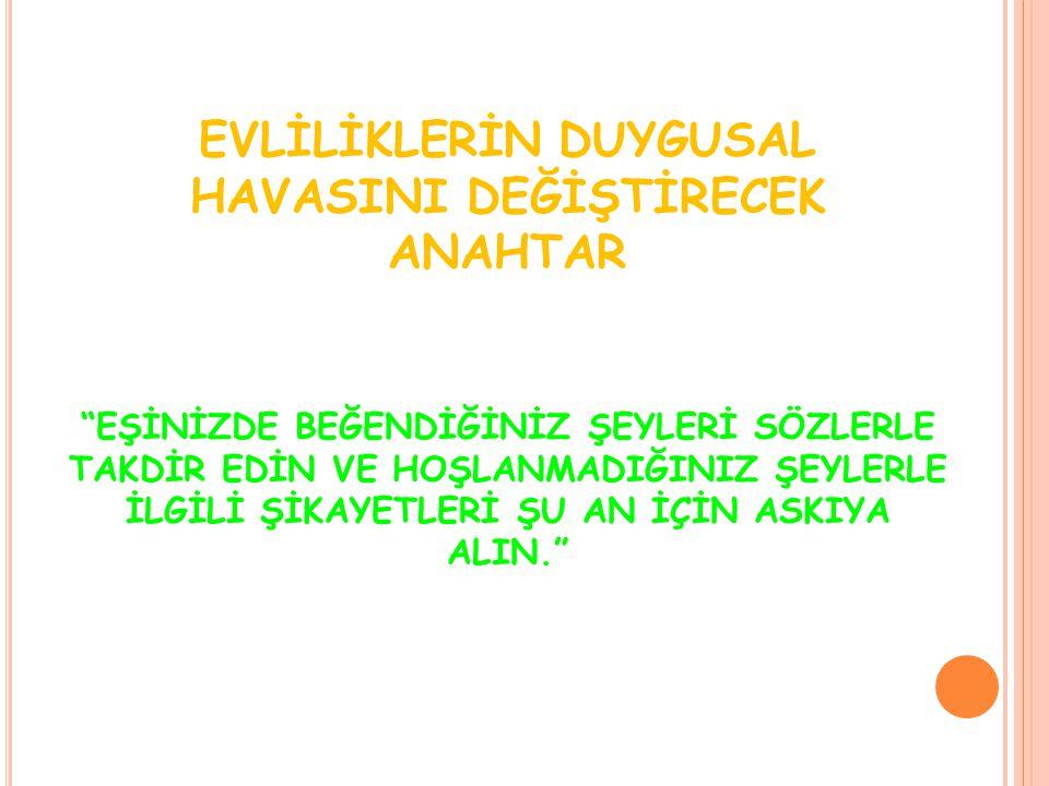 """EVLİLİKLERİN DUYGUSAL HAVASINI DEĞİŞTİRECEK ANAHTAR """"EŞİNİZDE BEĞENDİĞİNİZ ŞEYLERİ SÖZLERLE TAKDİR EDİN VE HOŞLANMADIĞINIZ ŞEYLERLE İLGİLİ ŞİKAYETLERİ"""