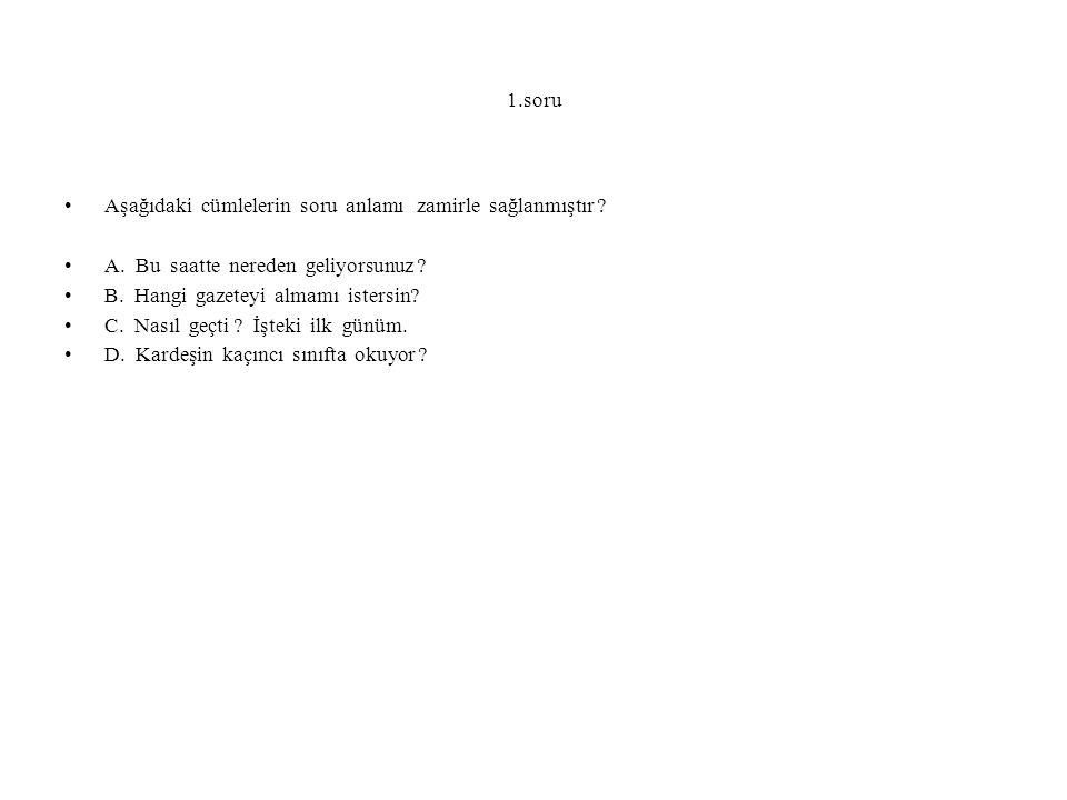 1.soru Aşağıdaki cümlelerin soru anlamı zamirle sağlanmıştır .