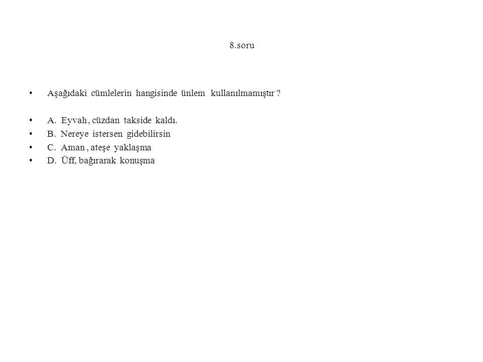 8.soru Aşağıdaki cümlelerin hangisinde ünlem kullanılmamıştır .