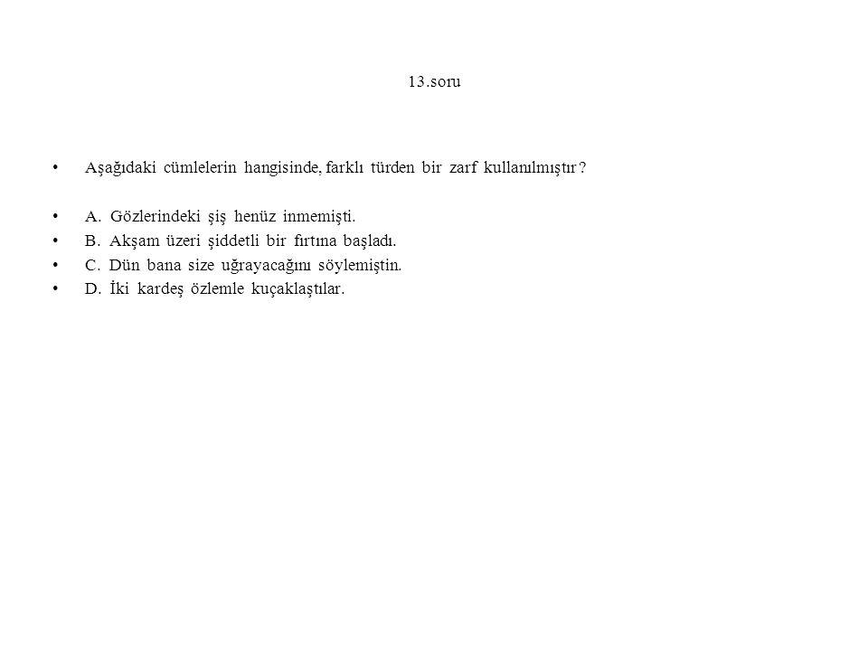 13.soru Aşağıdaki cümlelerin hangisinde, farklı türden bir zarf kullanılmıştır .