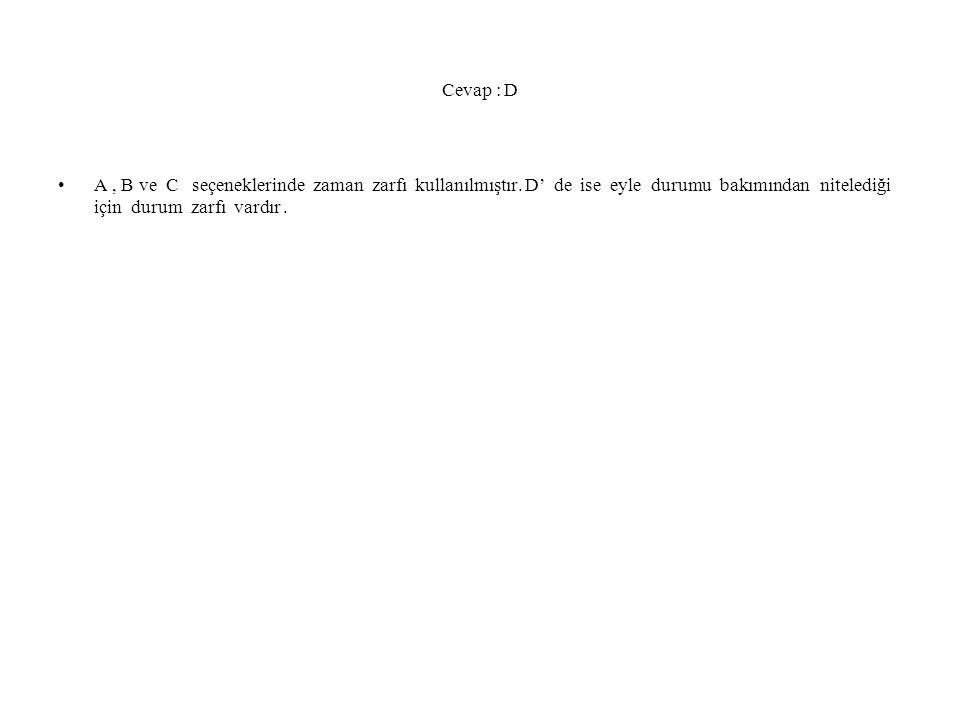 Cevap : D A, B ve C seçeneklerinde zaman zarfı kullanılmıştır.