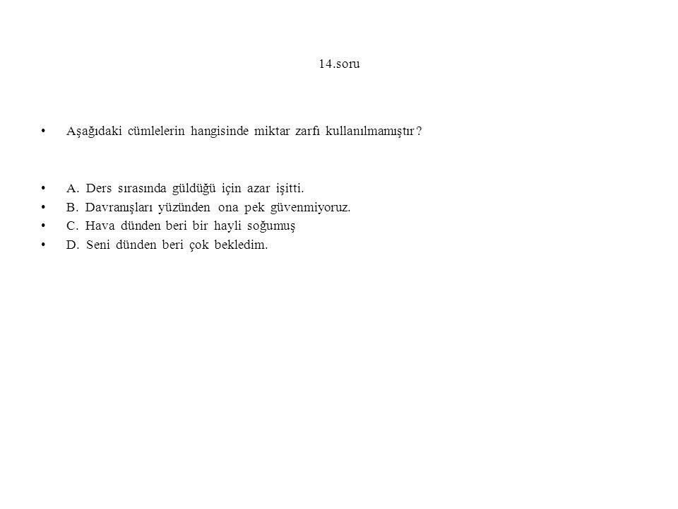 14.soru Aşağıdaki cümlelerin hangisinde miktar zarfı kullanılmamıştır .