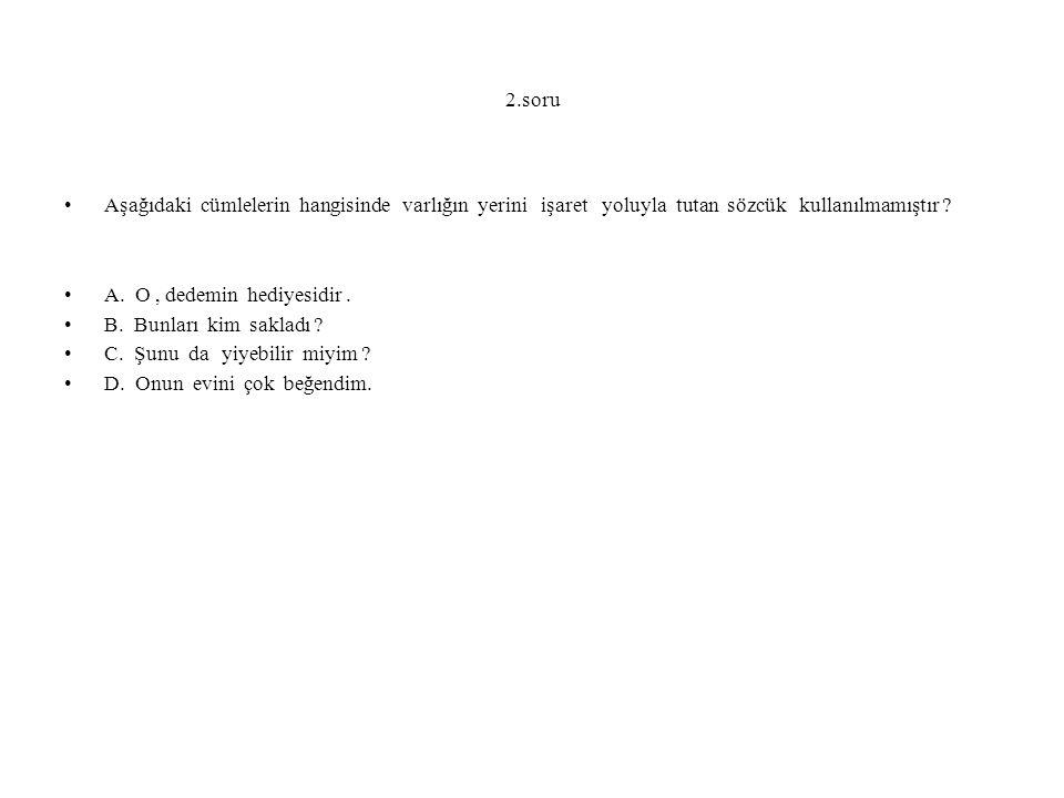 2.soru Aşağıdaki cümlelerin hangisinde varlığın yerini işaret yoluyla tutan sözcük kullanılmamıştır .