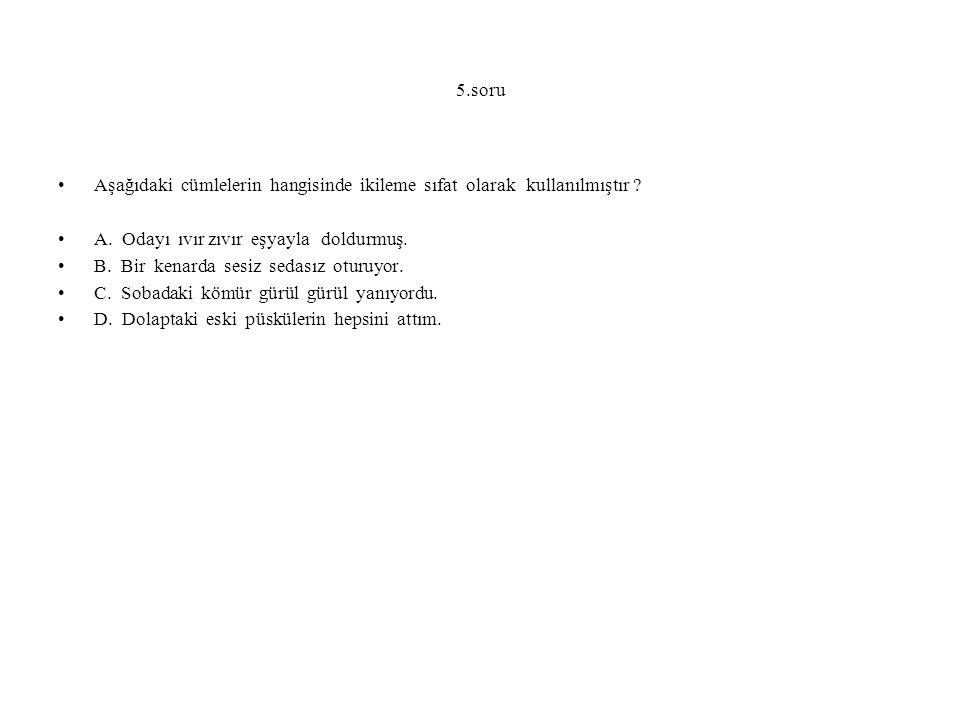 5.soru Aşağıdaki cümlelerin hangisinde ikileme sıfat olarak kullanılmıştır .