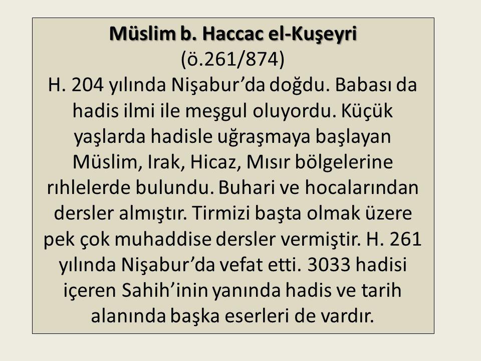 Kütüb-i Sitte Müellifleri Muhammed b. İsmail el-Buhâri (ö.256/870): 194 yılında Buhara'da doğdu. Hadisle ilgilenen babası İsmail'den ona pek çok kitap