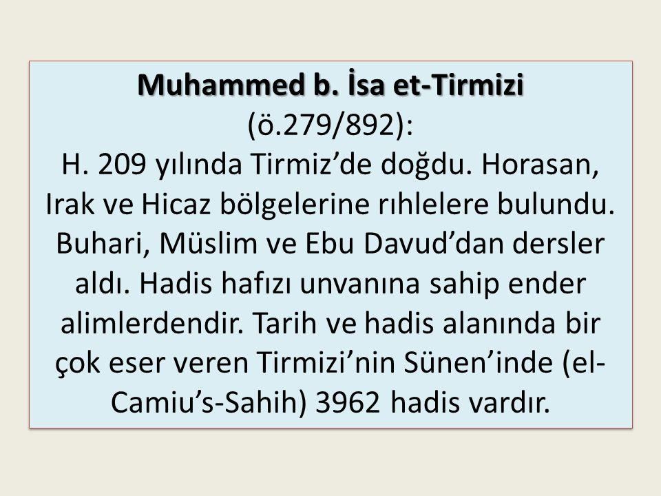 Ebu Davud Süleyman b. Eş'as es-Sicistâni (ö.275/888): H. 212 yılında Sicistan'da doğdu. Aslen Yemenli. 18 yaşında dönemin ilim merkezlerine rıhlelerde