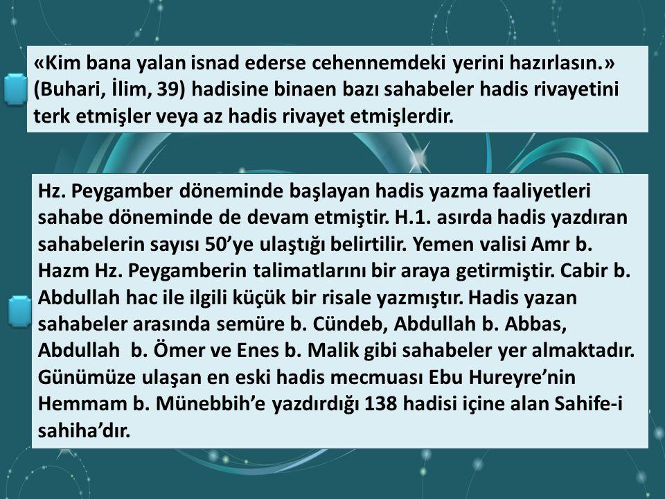 Sahabe Döneminde Hadis Sahabe, her türlü soru ve problemini Hz. Peygambere sorup çözümleyebiliyordu. Sahabeler hadisleri bizzat kaynağından dinliyor,