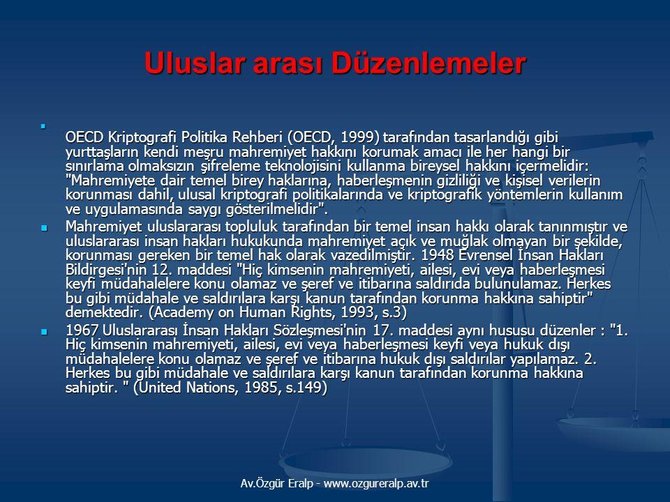 Av.Özgür Eralp - www.ozgureralp.av.tr Uluslar arası Düzenlemeler OECD Kriptografi Politika Rehberi (OECD, 1999) tarafından tasarlandığı gibi yurttaşla